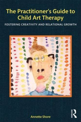 Practitioner's Guide to Child Art Therapy Fostering Creativity and Relational Growth  2013 edition cover