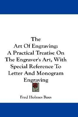 Art of Engraving A Practical Treatise on the Engraver's Art, with Special Reference to Letter and Monogram Engraving N/A 9780548196038 Front Cover