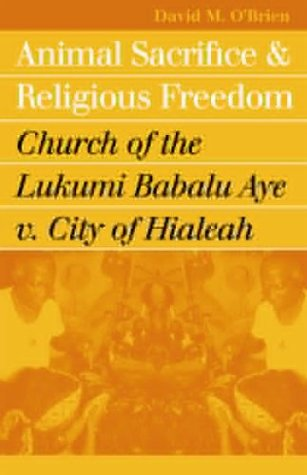 Animal Sacrifice and Religious Freedom Church of the Lukumi Babalu Aye V. City of Hialeah  2004 edition cover