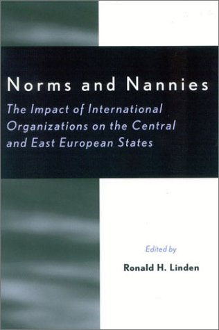 Norms and Nannies The Impact of International Organizations on the Central and East European States  2002 9780742516038 Front Cover