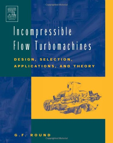 Incompressible Flow Turbomachines Design, Selection, Applications, and Theory  2004 edition cover