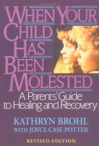 When Your Child Has Been Molested A Parents' Guide to Healing and Recovery  2004 (Revised) edition cover