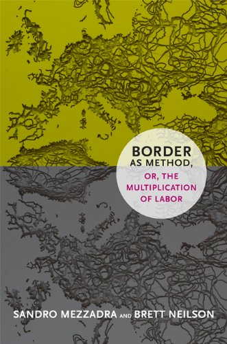 Border As Method, or, the Multiplication of Labor   2013 9780822355038 Front Cover
