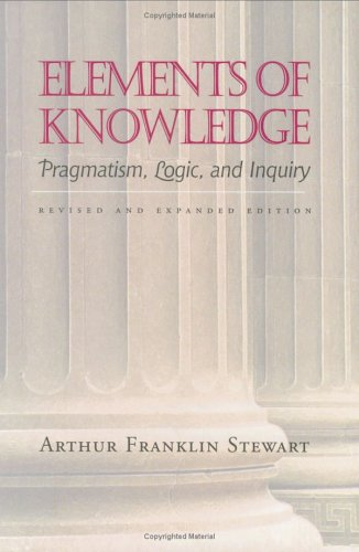 Elements of Knowledge Pragmatism, Logic, and Inquiry 2nd 1997 (Revised) edition cover