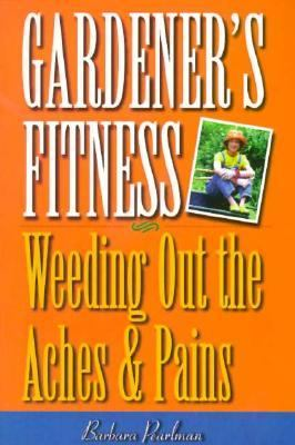 Gardener's Fitness Weeding Out the Aches and Pains  1999 9780878332038 Front Cover