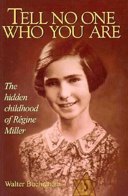 Tell No One Who You Are The Hidden Childhood of Regine Miller Reprint 9780887763038 Front Cover