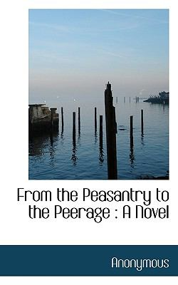 From the Peasantry to the Peerage : A Novel N/A 9781115436038 Front Cover