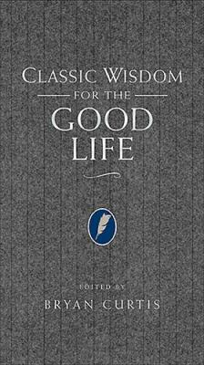 Classic Wisdom for the Good Life   2006 9781401603038 Front Cover