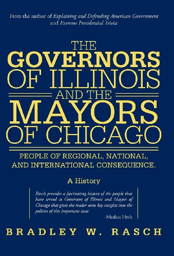 The Governors of Illinois and the Mayors of Chicago: People of Regional, National, and International Consequence  2012 edition cover