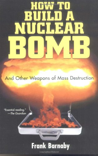 How to Build a Nuclear Bomb And Other Weapons of Mass Destruction  2004 9781560256038 Front Cover