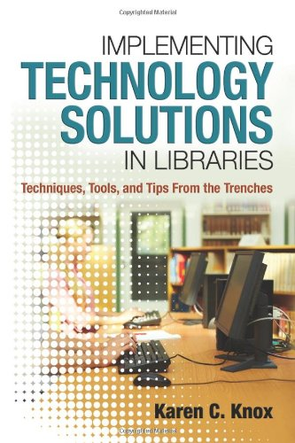 Implementing Technology Solutions in Libraries Techniques, Tools, and Tips from the Trenches  2011 edition cover