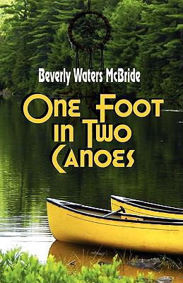 One Foot in Two Canoes  2009 9781936051038 Front Cover