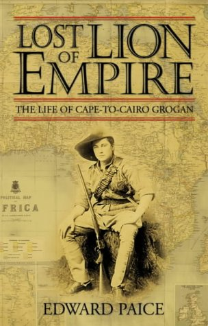 Lost Lion of Empire The Life of 'Cape-to-Cairo' Grogan  2001 edition cover