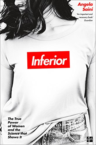 Inferior The True Power of Women and the Science That Shows It  2018 9780008172039 Front Cover