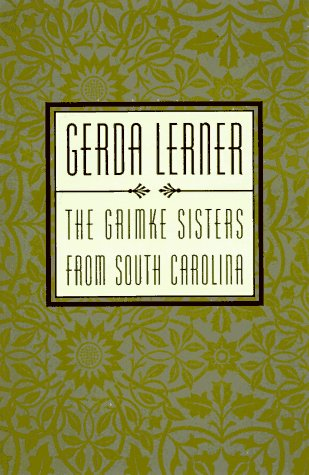 Grimke Sisters from South Carolina Pioneers for Women's Rights and Abolition  1998 (Reprint) 9780195106039 Front Cover