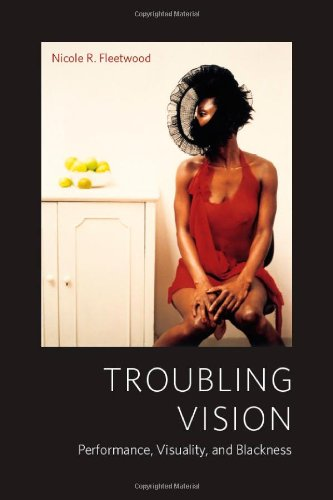 Troubling Vision Performance, Visuality, and Blackness  2010 edition cover