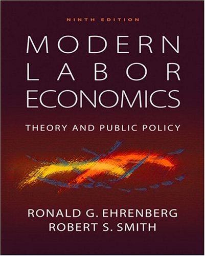 Modern Labor Economics Theory and Public Policy 9th 2006 (Revised) 9780321305039 Front Cover
