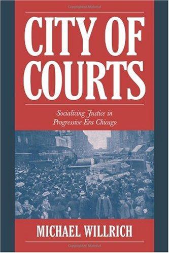 City of Courts Socializing Justice in Progressive Era Chicago  2003 edition cover