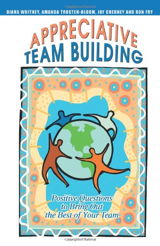 Appreciative Team Building Positive Questions to Bring Out the Best of Your Team  2004 edition cover