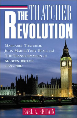 Thatcher Revolution Margaret Thatcher, John Major, Tony Blair, and the Transformation of Modern Britain, 1979-2001  2002 9780742522039 Front Cover