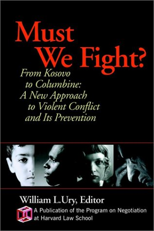 Must We Fight? From the Battlefield to the Schoolyard - A New Perspective on Violent Conflict and Its Prevention  2001 edition cover