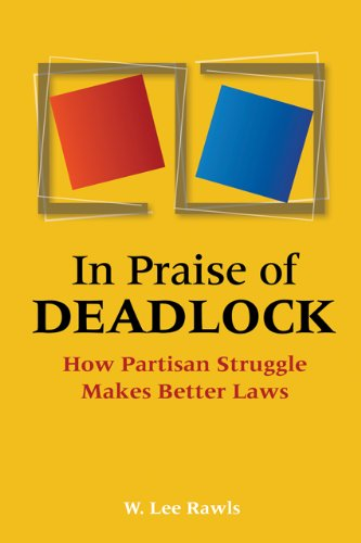 In Praise of Deadlock How Partisan Struggle Makes Better Laws  2009 edition cover