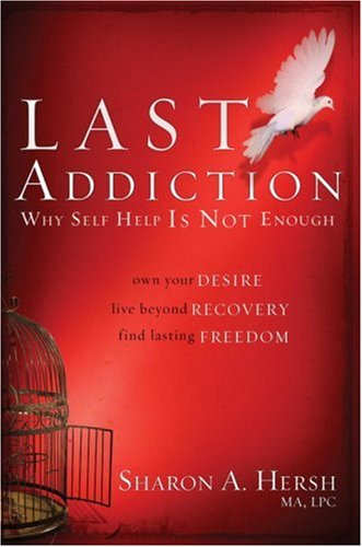Last Addiction Own Your Desire, Live Beyond Recovery, Find Lasting Freedom  2008 9780877882039 Front Cover