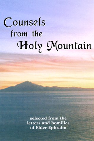 Counsels from the Holy Mountain : Selected from the Letters and Homilies of Elder Ephraim N/A 9780966700039 Front Cover
