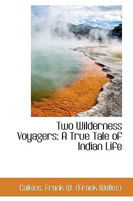 Two Wilderness Voyagers; a True Tale of Indian Life N/A 9781113488039 Front Cover