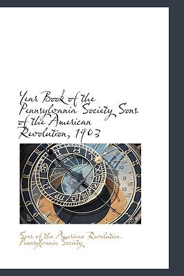 Year Book of the Pennsylvania Society Sons of the American Revolution 1903 N/A 9781113558039 Front Cover