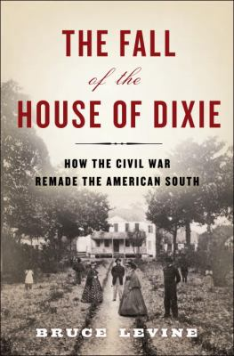 Fall of the House of Dixie The Civil War and the Social Revolution That Transformed the South  2013 edition cover