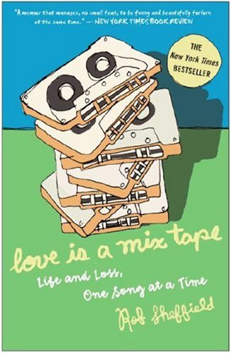 Love Is a Mix Tape Life and Loss, One Song at a Time N/A 9781400083039 Front Cover