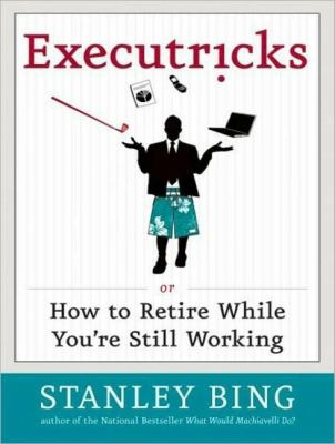 Executricks: Or How to Retire While You're Still Working, Library Edition  2008 edition cover
