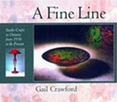 Fine Line Studio Crafts in Ontario from 1930 to the Present  1998 9781550023039 Front Cover