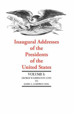 Inaugural Addresses of the Presidents of the United States George Washington (1789) to James A. Garfield (1881) N/A 9781557095039 Front Cover