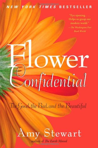 Flower Confidential The Good, the Bad, and the Beautiful N/A 9781565126039 Front Cover