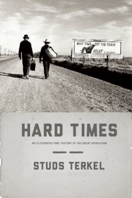 Hard Times An Illustrated Oral History of the Great Depression N/A edition cover