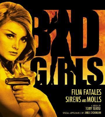 Bad Girls Film Fatales, Sirens, and Molls  2005 9781933112039 Front Cover