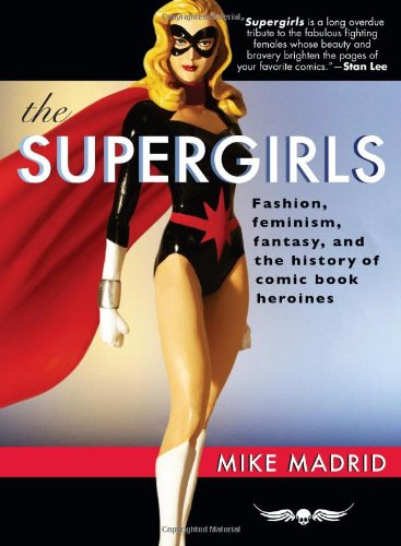 Supergirls Fashion, Feminism, Fantasy, and the History of Comic Book Heroines  2009 edition cover