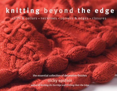 Knitting Beyond the Edge Cuffs and Collars*Necklines*Corners and Edges*Closures - the Essential Collection of Decorative Finishes  2006 9781936096039 Front Cover