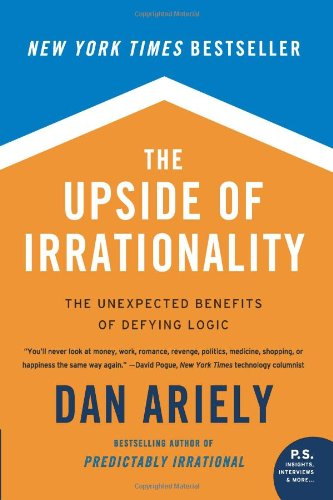 Upside of Irrationality The Unexpected Benefits of Defying Logic at Work and at Home N/A edition cover