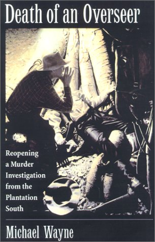 Death of an Overseer Reopening a Murder Investigation from the Plantation South  2001 edition cover