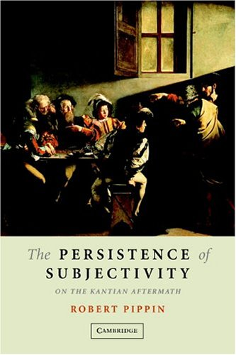 Persistence of Subjectivity On the Kantian Aftermath  2005 9780521613040 Front Cover