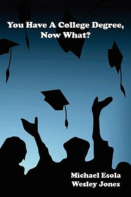 You Have a College Degree, Now What?  0 edition cover