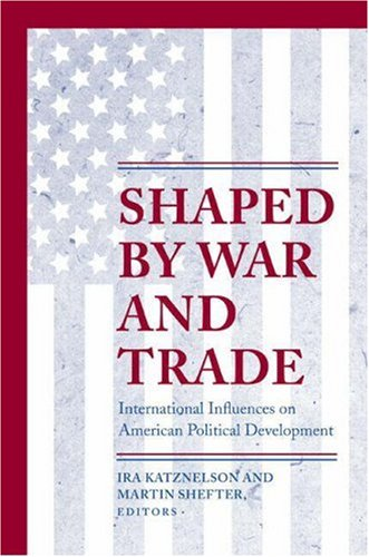 Shaped by War and Trade International Influences on American Political Development  2002 edition cover