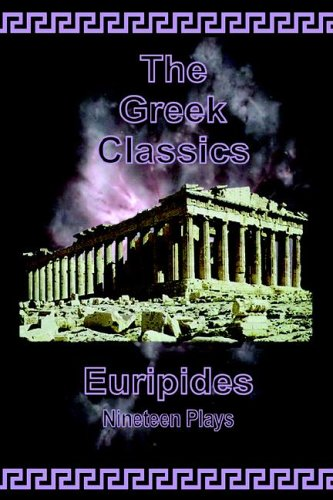 Greek Classics Euripides, Nineteen Plays  2006 9780977340040 Front Cover