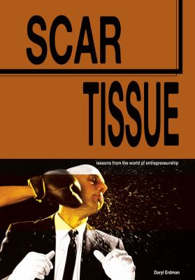 Scar Tissue : Lessons from the World of Entrepreneurship  2010 edition cover