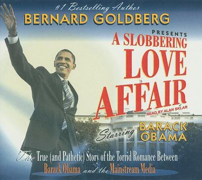 A Slobbering Love Affair: The True (And Pathetic) Story of the Torrid Romance Between Barack Obama and the Mainstream Media, Library Edition  2009 9781400142040 Front Cover