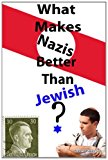 What Makes Nazis Better Than Jewish?  N/A 9781483987040 Front Cover
