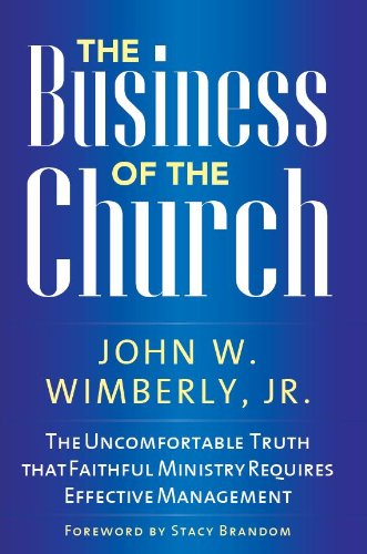 Business of the Church The Uncomfortable Truth That Faithful Ministry Requires Effective Management  2010 edition cover